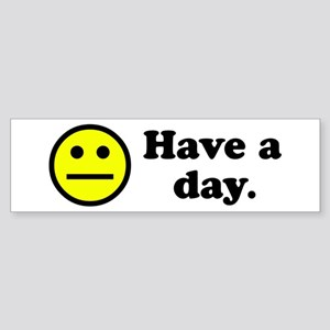 Have a day. Bumper Sticker