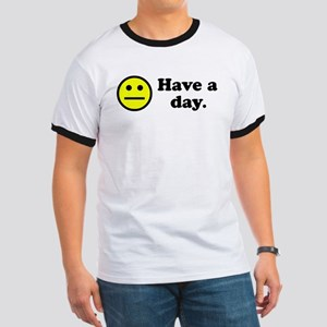 Have a day. Ringer T