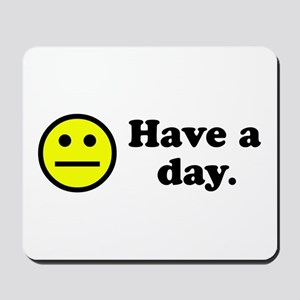 Have a day. Mousepad