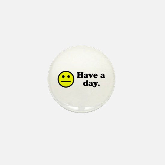 Have a day. Mini Button