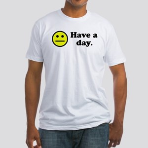 Have a day. Fitted T-Shirt
