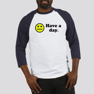Have a day. Baseball Jersey