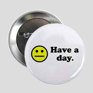 """Have a day. 2.25"""" Button"""