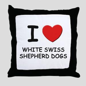 I love WHITE SWISS SHEPHERD DOGS Throw Pillow