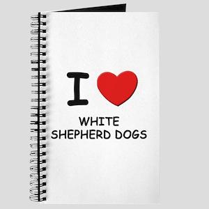 I love WHITE SHEPHERD DOGS Journal