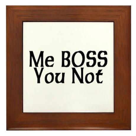 Me Boss You Not Framed Tile