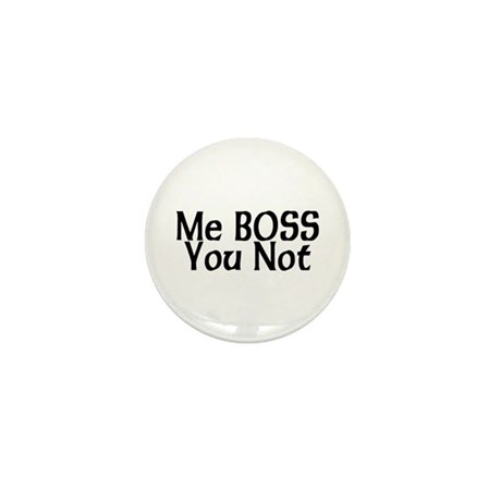 Me Boss You Not Mini Button (10 pack)