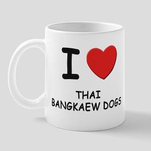 I love THAI BANGKAEW DOGS Mug