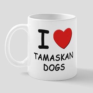 I love TAMASKAN DOGS Mug