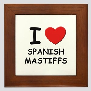 I love SPANISH MASTIFFS Framed Tile