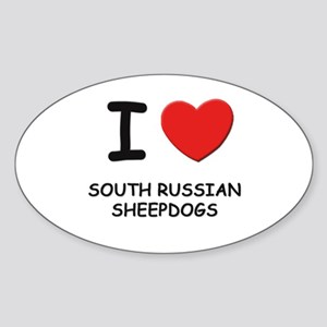 I love SOUTH RUSSIAN SHEEPDOGS Oval Sticker