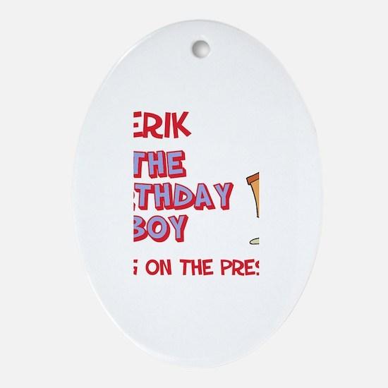 Erik - The Birthday Boy Oval Ornament