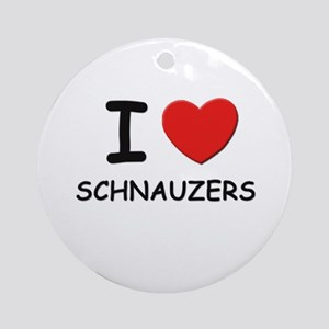 I love SCHNAUZERS Ornament (Round)