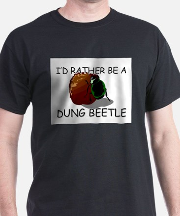 I'd Rather Be A Dung Beetle T-Shirt