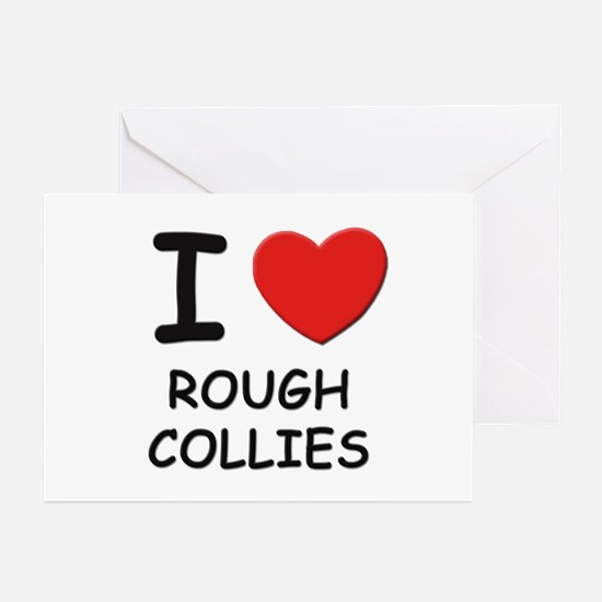 I love ROUGH COLLIES Greeting Cards (Pk of 10)
