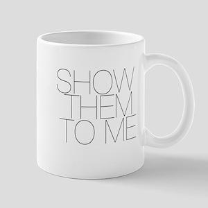 Show Them To Me Mug