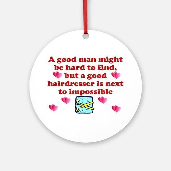 Good Hairdresser Hard To Find Ornament (Round)
