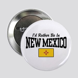 """I'd Rather Be In New Mexico 2.25"""" Button"""