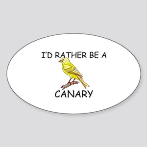I'd Rather Be A Canary Oval Sticker