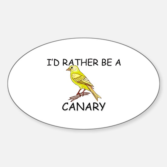 I'd Rather Be A Canary Oval Decal