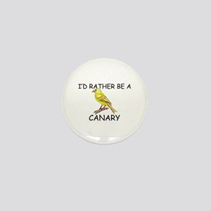 I'd Rather Be A Canary Mini Button