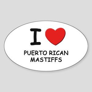 I love PUERTO RICAN MASTIFFS Oval Sticker