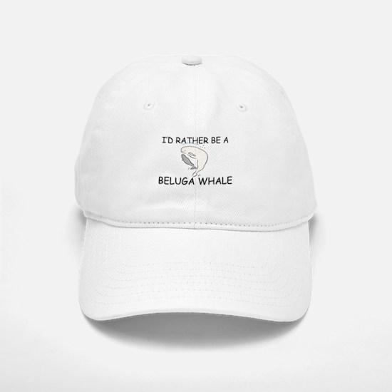 I'd Rather Be A Beluga Whale Baseball Baseball Cap