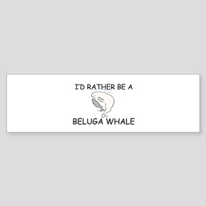 I'd Rather Be A Beluga Whale Bumper Sticker