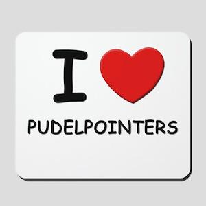 I love PUDELPOINTERS Mousepad