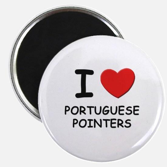 I love PORTUGUESE POINTERS Magnet