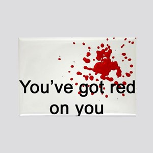 You've Got Red On You Rectangle Magnet