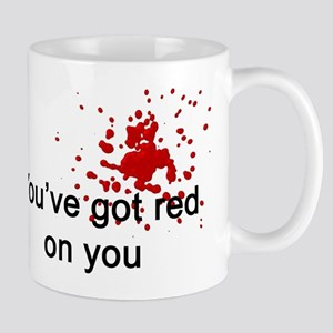 You've Got Red On You Mug