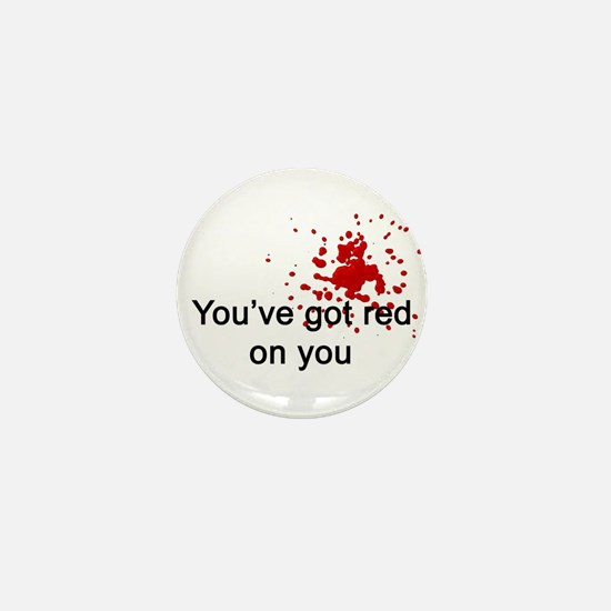 You've Got Red On You Mini Button