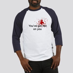 You've Got Red On You Baseball Jersey