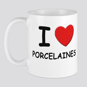 I love PORCELAINES Mug