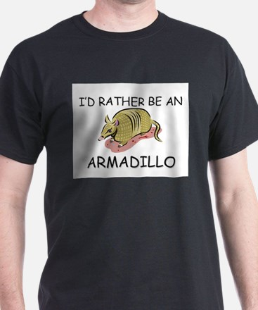 I'd Rather Be An Armadillo T-Shirt