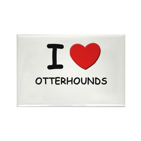 I love OTTERHOUNDS Rectangle Magnet