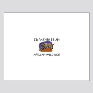 I'd Rather Be An African Wild Dog Small Poster