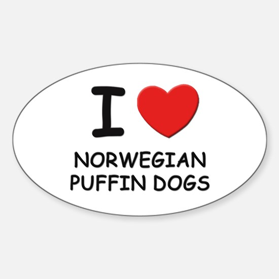 I love NORWEGIAN PUFFIN DOGS Oval Decal