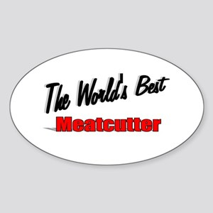 """""""The World's Best Meatcutter"""" Oval Sticker"""