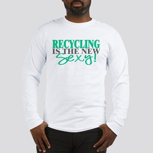 Recycling Is The New Sexy! Long Sleeve T-Shirt