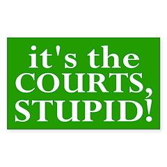 it's the courts, stupid! (bumper sticker)