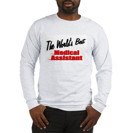 """The World's Best Medical Assistant"" Long Sleeve T"