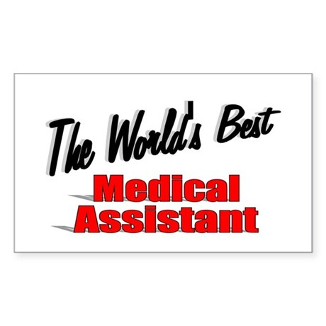 """""""The World's Best Medical Assistant"""" Sticker (Rect"""