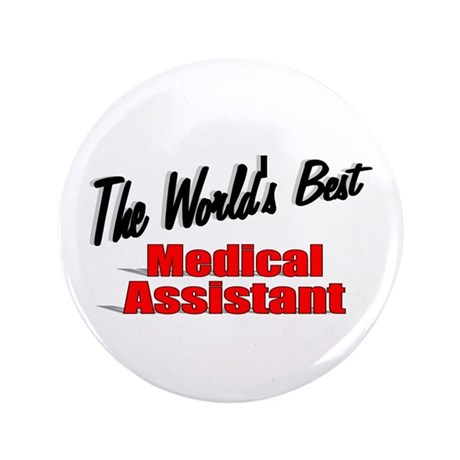 """""""The World's Best Medical Assistant"""" 3.5"""" Button"""