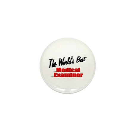 """""""The World's Best Medical Examiner"""" Mini Button"""