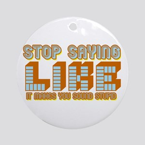 Stop Saying Like Ornament (Round)