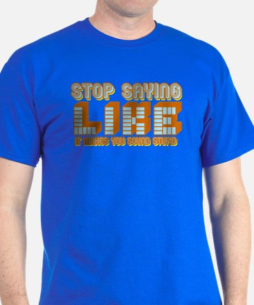 Stop Saying Like T-Shirt