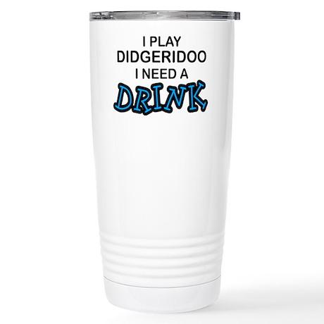 Didgeridoo Need a Drink Stainless Steel Travel Mug