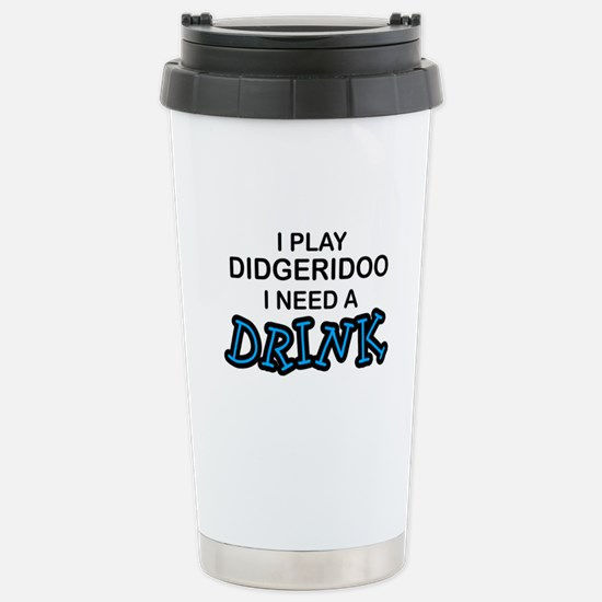 Didgeridoo Need a Drink Stainless Steel Travel Mug